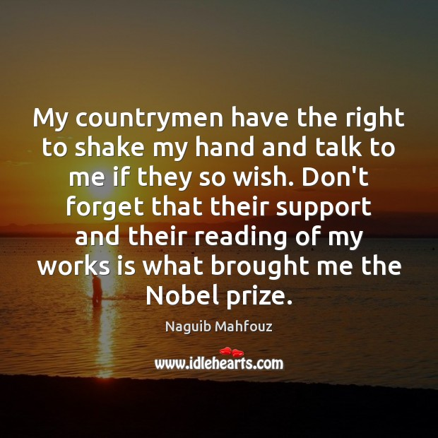 My countrymen have the right to shake my hand and talk to Naguib Mahfouz Picture Quote