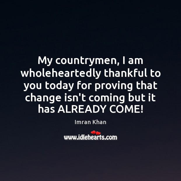 My countrymen, I am wholeheartedly thankful to you today for proving that Thankful Quotes Image
