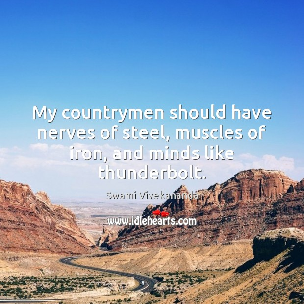 My countrymen should have nerves of steel, muscles of iron, and minds like thunderbolt. Image