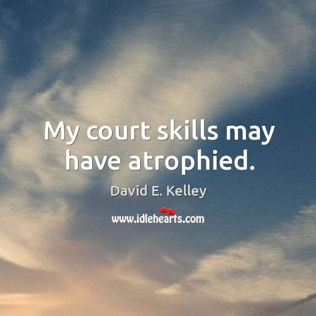 My court skills may have atrophied. Image
