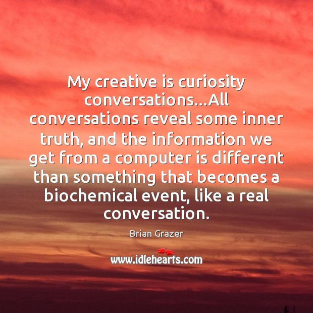 Image, My creative is curiosity conversations…All conversations reveal some inner truth, and