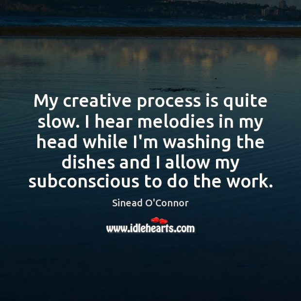 My creative process is quite slow. I hear melodies in my head Sinead O'Connor Picture Quote