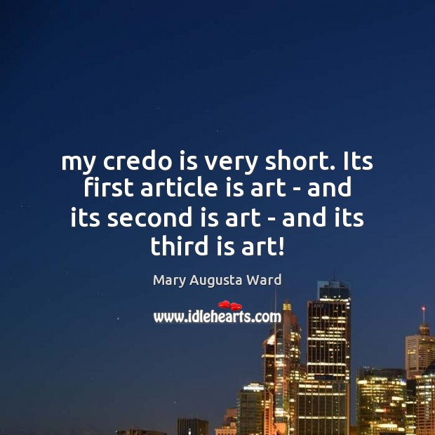 My credo is very short. Its first article is art – and Image