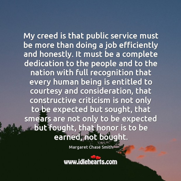 My creed is that public service must be more than doing a job efficiently and honestly. Image
