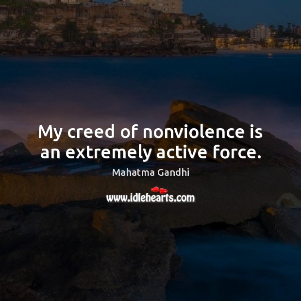 Image, My creed of nonviolence is an extremely active force.