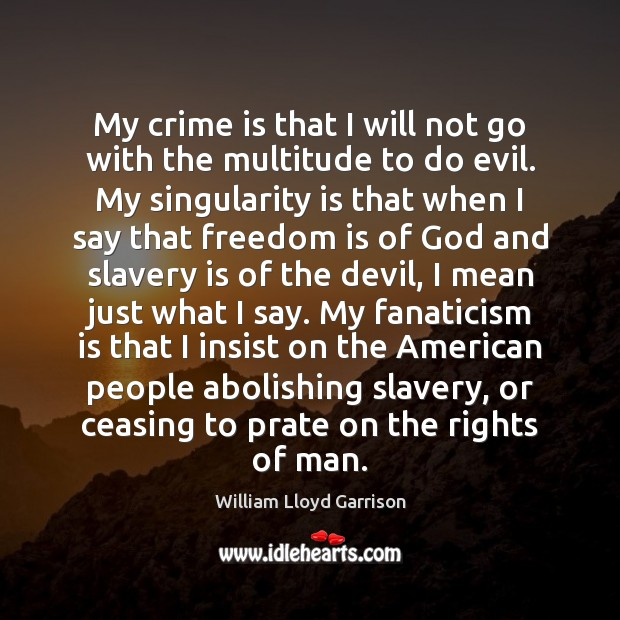 Image, My crime is that I will not go with the multitude to