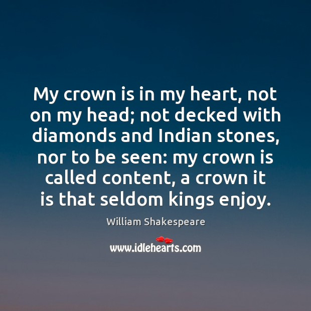 My crown is in my heart, not on my head; not decked Image