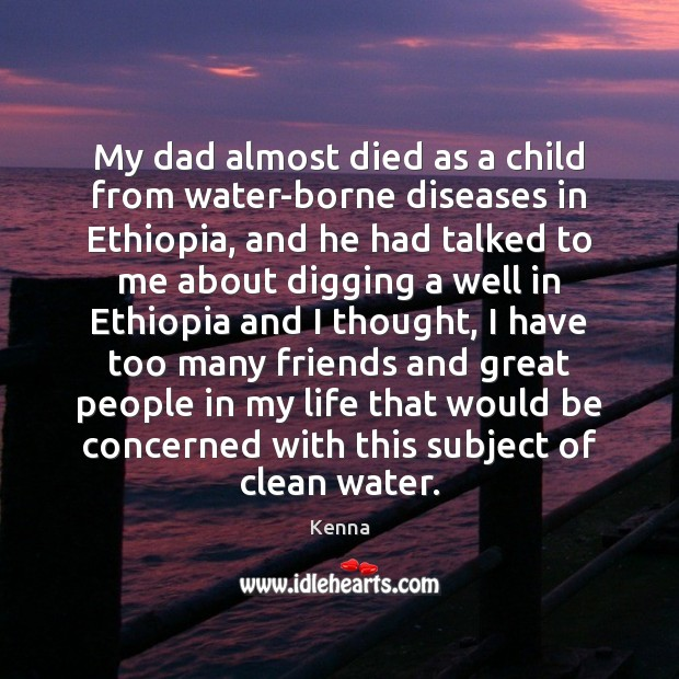 My dad almost died as a child from water-borne diseases in Ethiopia, Image