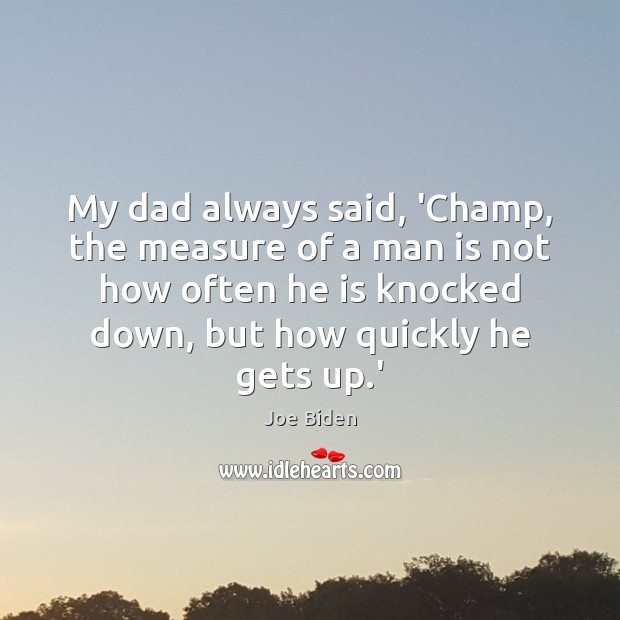 My dad always said, 'Champ, the measure of a man is not Joe Biden Picture Quote