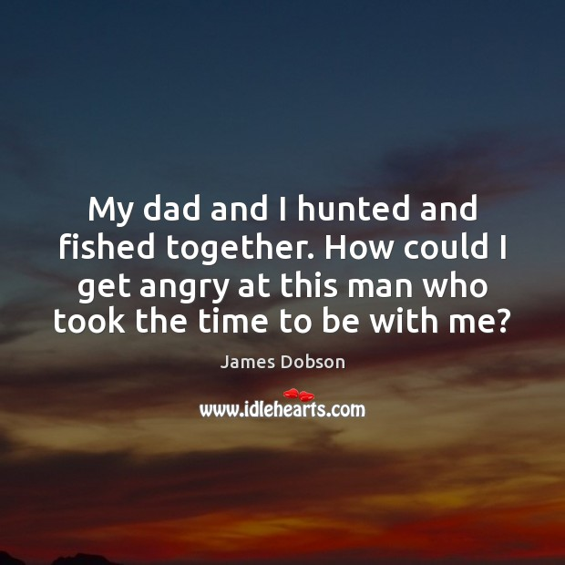 My dad and I hunted and fished together. How could I get Image