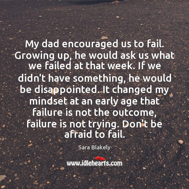 Image, My dad encouraged us to fail. Growing up, he would ask us