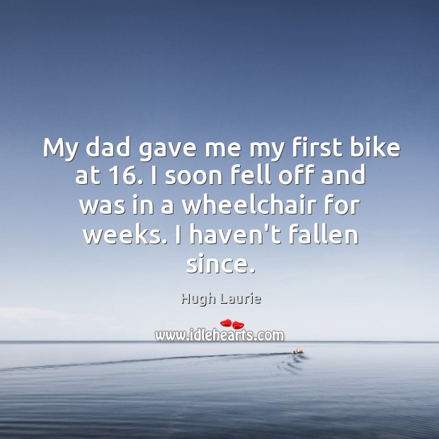 Image, My dad gave me my first bike at 16. I soon fell off
