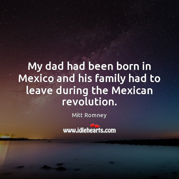 Image, My dad had been born in Mexico and his family had to leave during the Mexican revolution.