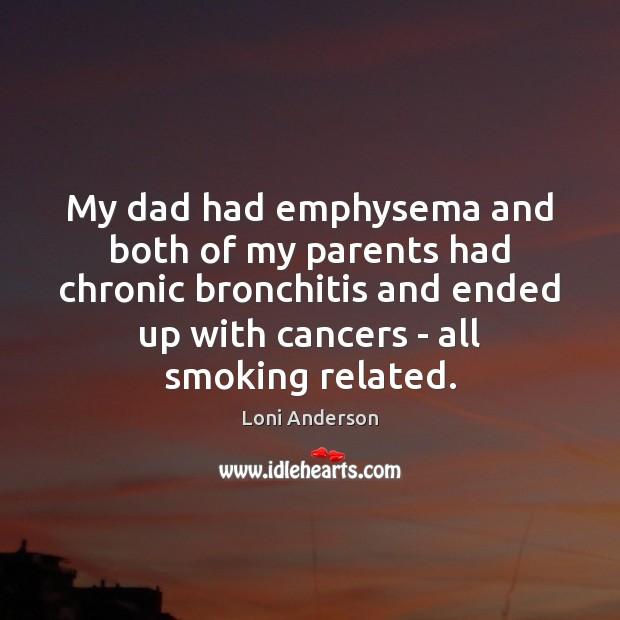 My dad had emphysema and both of my parents had chronic bronchitis Image