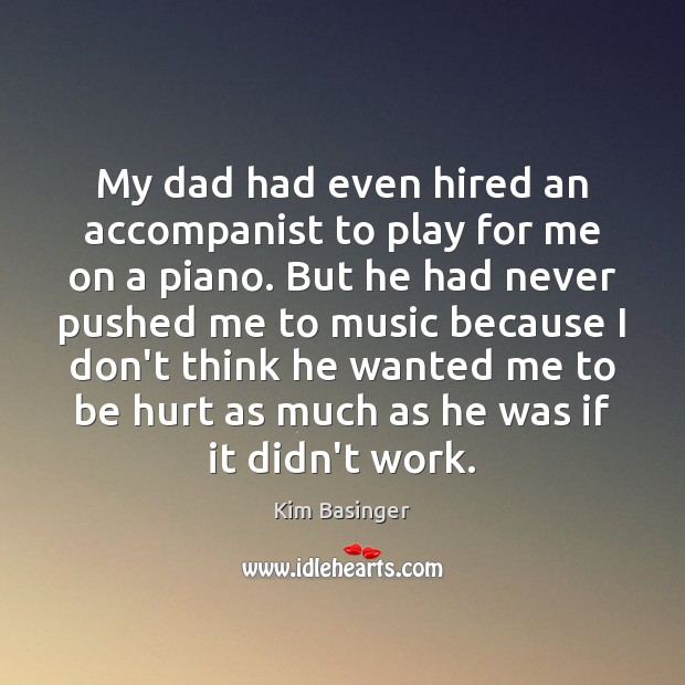 My dad had even hired an accompanist to play for me on Image