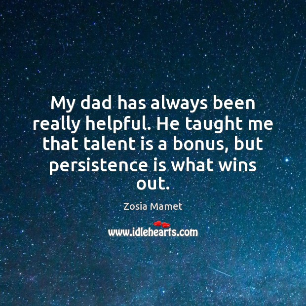 My dad has always been really helpful. He taught me that talent Persistence Quotes Image