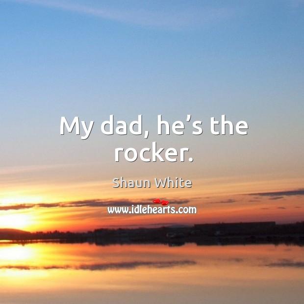 My dad, he's the rocker. Image