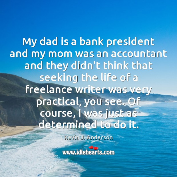My dad is a bank president and my mom was an accountant Dad Quotes Image