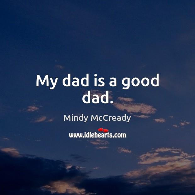 My dad is a good dad. Dad Quotes Image