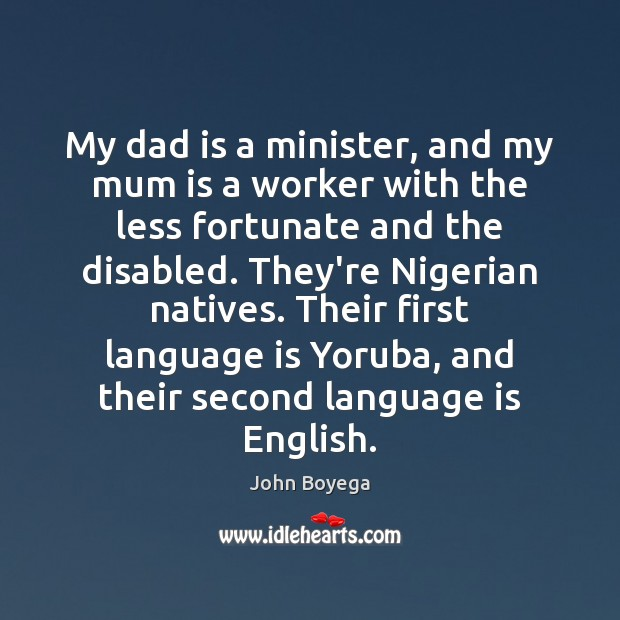 My dad is a minister, and my mum is a worker with Dad Quotes Image