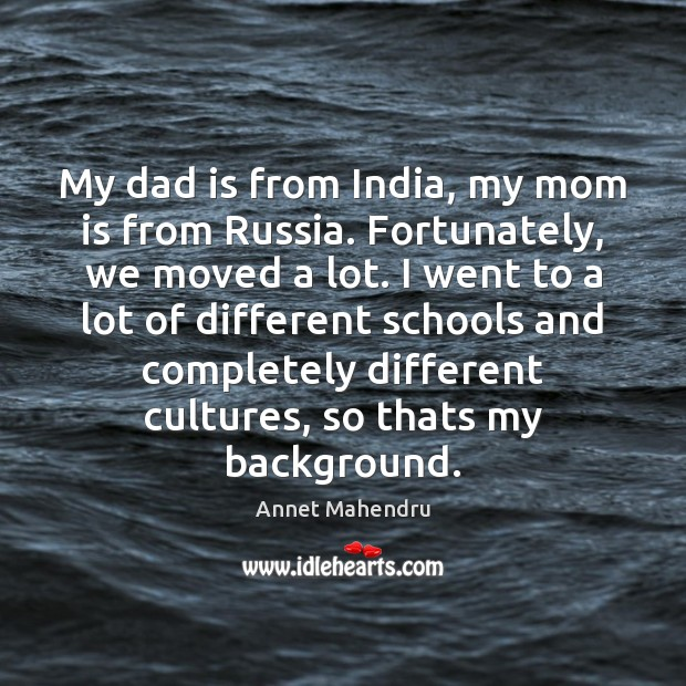 My dad is from India, my mom is from Russia. Fortunately, we Mom Quotes Image
