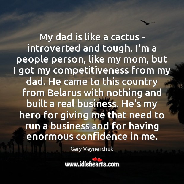 My dad is like a cactus – introverted and tough. I'm a Dad Quotes Image