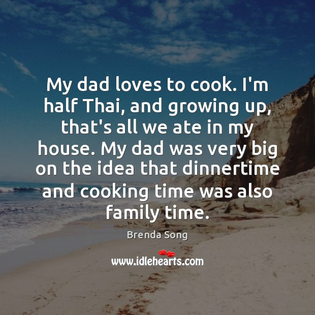 Image, My dad loves to cook. I'm half Thai, and growing up, that's