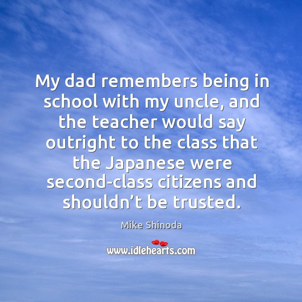 My dad remembers being in school with my uncle, and the teacher would say Image