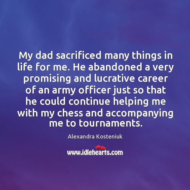 Image, My dad sacrificed many things in life for me. He abandoned a very promising and