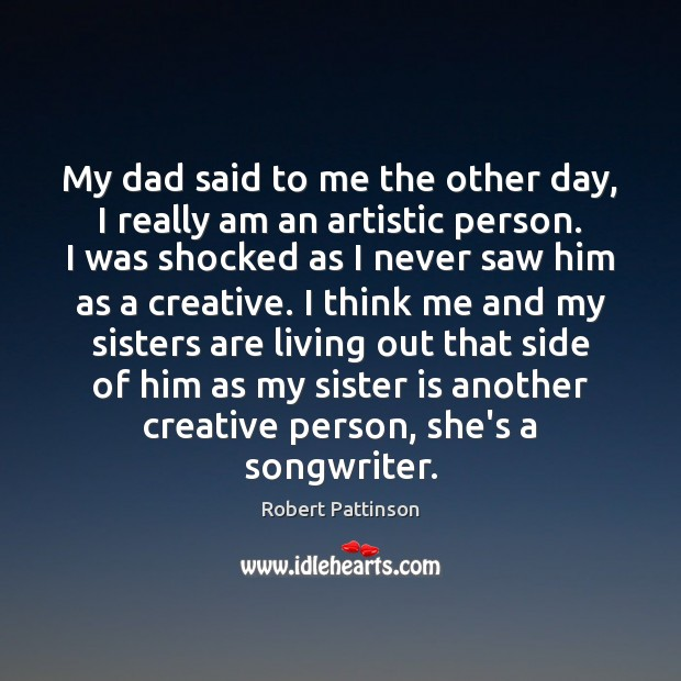 My dad said to me the other day, I really am an Sister Quotes Image