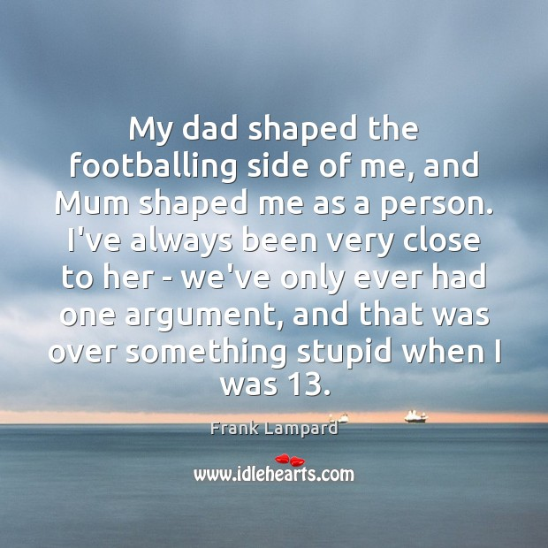 Image, My dad shaped the footballing side of me, and Mum shaped me