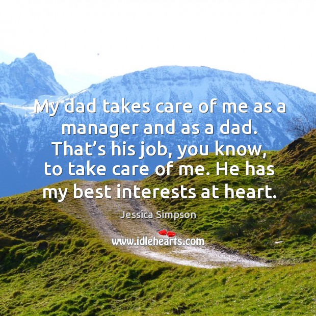 My dad takes care of me as a manager and as a dad. That's his job, you know, to take care of me. Image