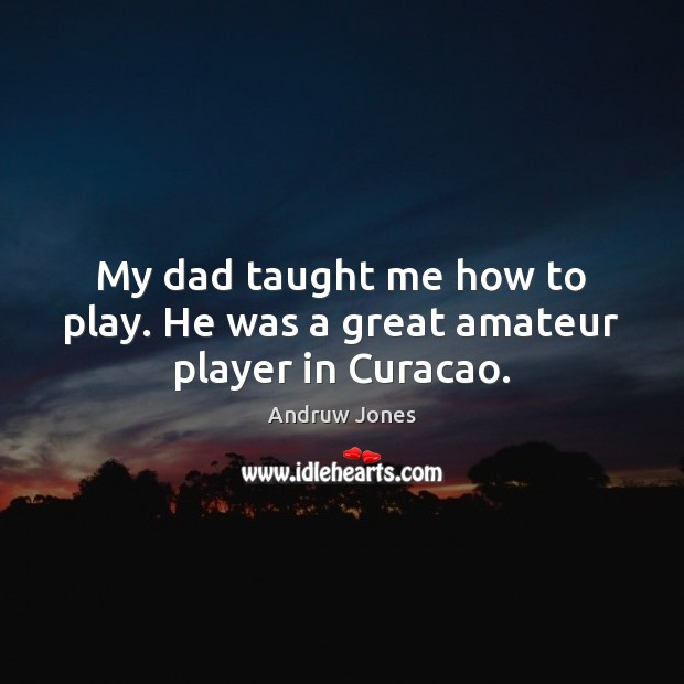 Image, My dad taught me how to play. He was a great amateur player in Curacao.