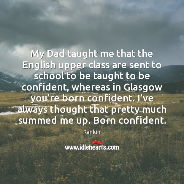 My Dad taught me that the English upper class are sent to Image
