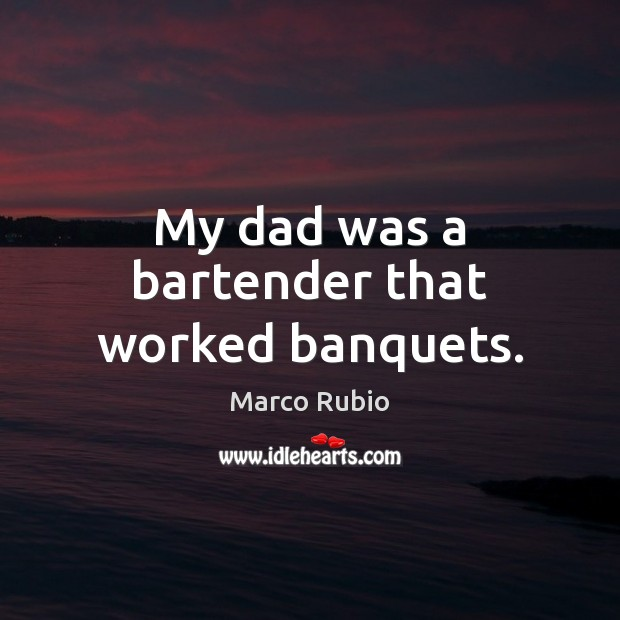 Image, My dad was a bartender that worked banquets.