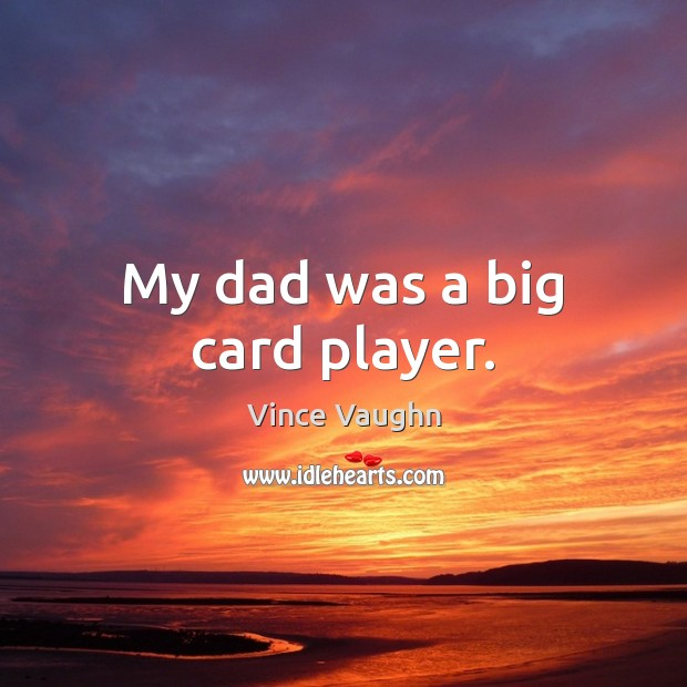 My dad was a big card player. Image