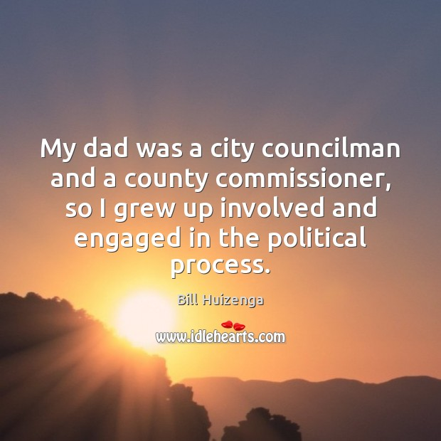 Image, My dad was a city councilman and a county commissioner, so I