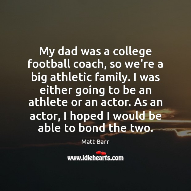 Image, My dad was a college football coach, so we're a big athletic