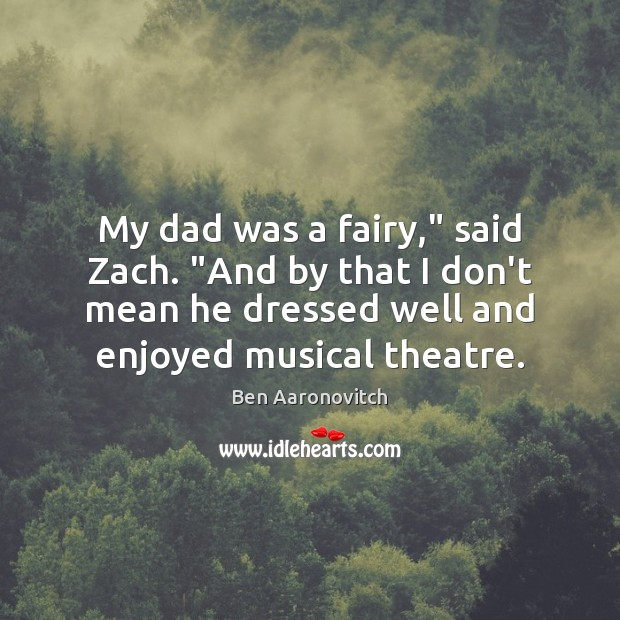 "My dad was a fairy,"" said Zach. ""And by that I don't Image"