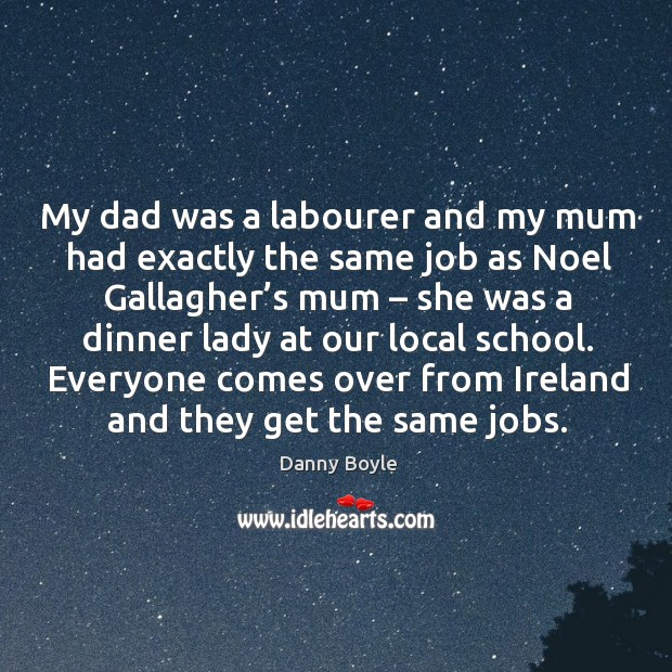 Image, My dad was a labourer and my mum had exactly the same job as noel gallagher's mum