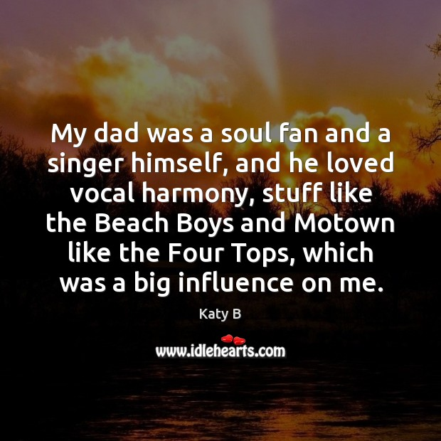 Image, My dad was a soul fan and a singer himself, and he