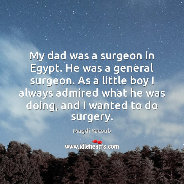 Image, My dad was a surgeon in Egypt. He was a general surgeon.