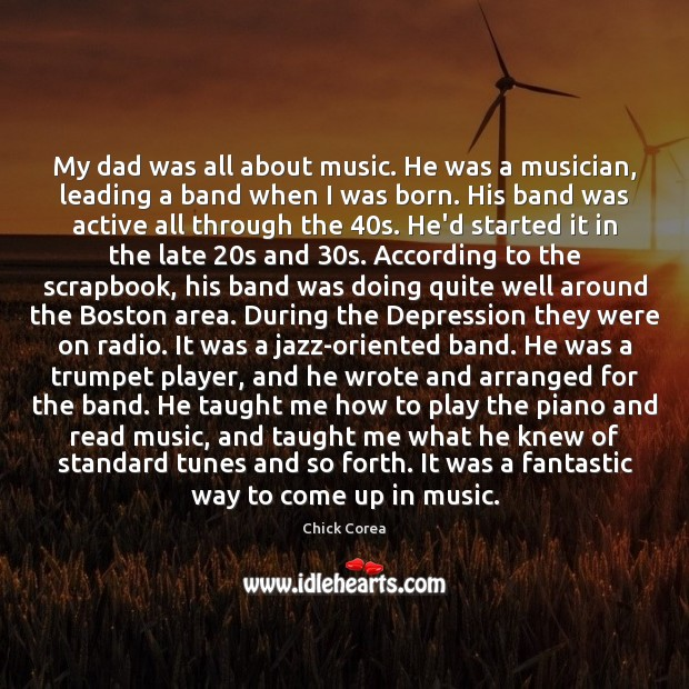 My dad was all about music. He was a musician, leading a Music Quotes Image