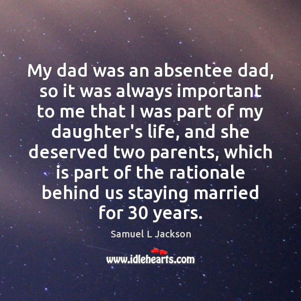 My dad was an absentee dad, so it was always important to Image