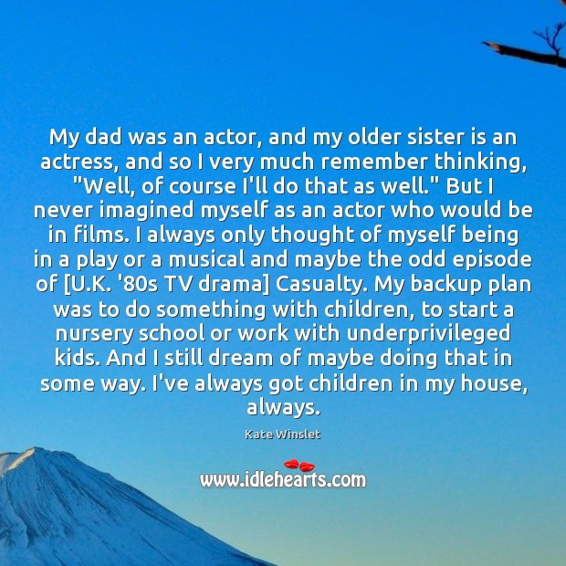 My dad was an actor, and my older sister is an actress, Sister Quotes Image