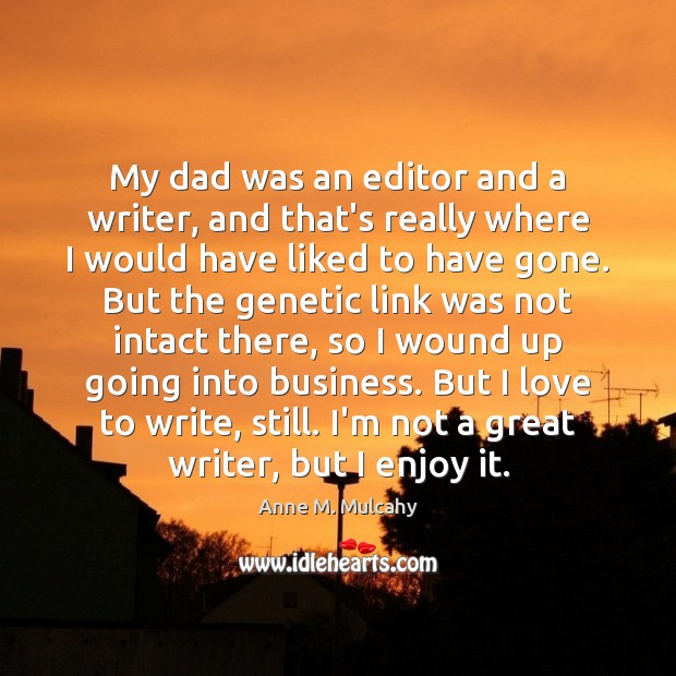 Image, My dad was an editor and a writer, and that's really where