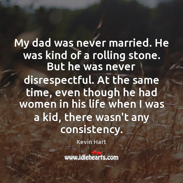 My dad was never married. He was kind of a rolling stone. Kevin Hart Picture Quote