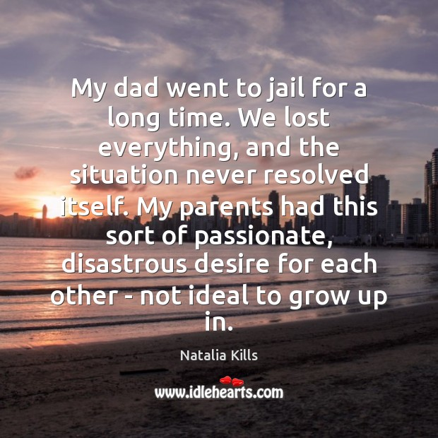 Natalia Kills Picture Quote image saying: My dad went to jail for a long time. We lost everything,