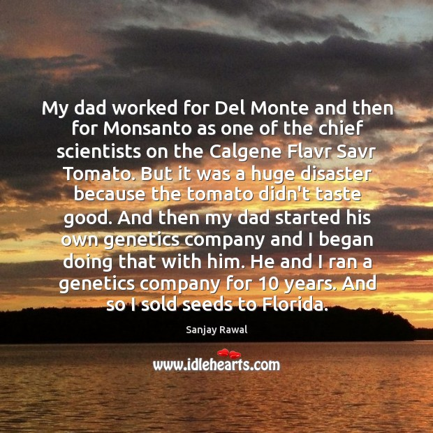 My dad worked for Del Monte and then for Monsanto as one Image