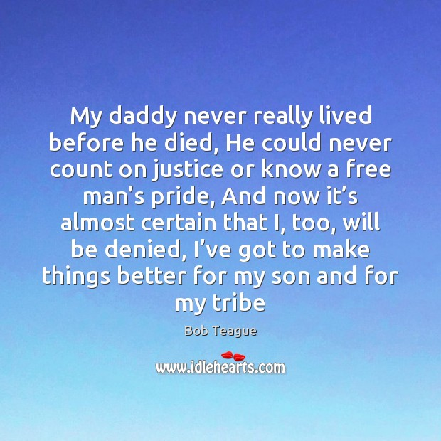 Image, My daddy never really lived before he died, He could never count